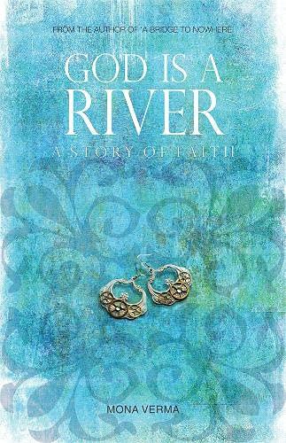 God is a River: A Story of Faith: Mona Verma