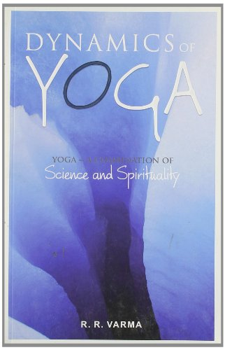 Dynamics of Yoga: A Combination Science and spirituality: R.R. Varma