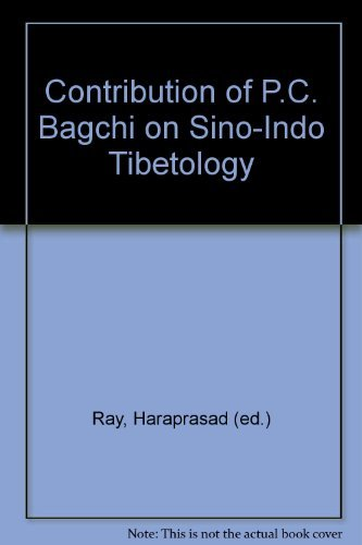 Contribution of P.C. Bagchi on Sino-indo Tibetology: Haraprasad Ray (ed.)