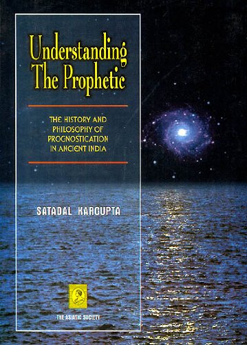 9788172361204: Understanding the prophetic: The history and philosophy of prognostication in ancient India (Monogra