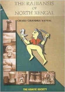 The Rajbansis of North Bengal: Charu Chandra Sanyal