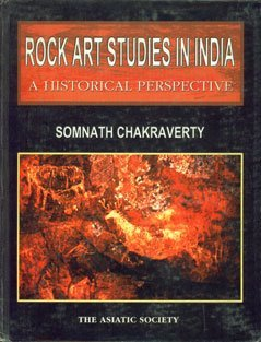 Rock Art Studies in India: A Historical Perspective: Somnath Chakraverty
