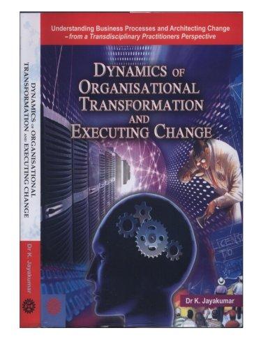 Dynamics of Organisational And Executing Change: Understanding: K. Jayakumar