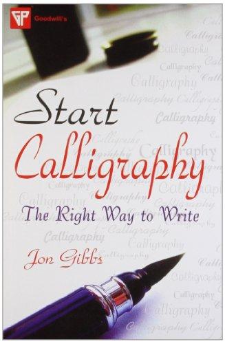 Start Calligraphy: The Right Way to Write: Jon Gibbs
