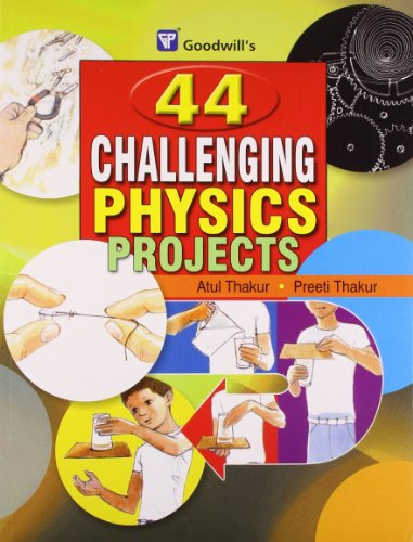 44 Challenging Physics Projects: Atul Thakur, Preeti Thakur