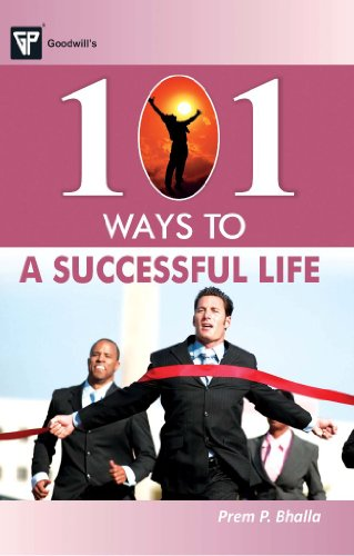 101 Ways to a Successful Life: Prem P. Bhalla