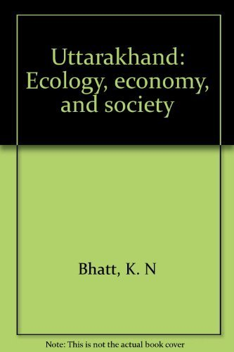 Uttarakhand: Ecology, economy, and society: K. N Bhatt