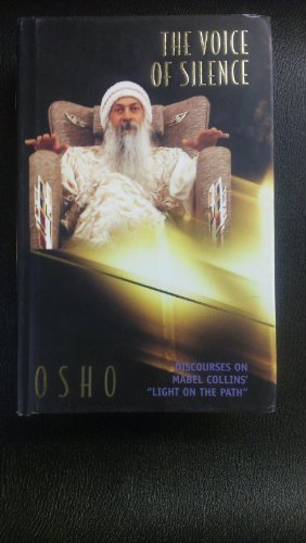 """The Voice of Silence: Discourses on Mabel Collins' """"Light on the Path"""": Osho"""