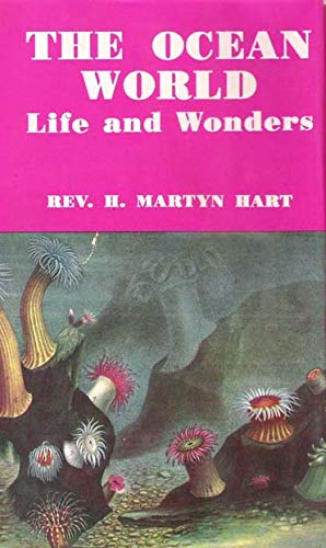The Ocean World: Life and Wonders: H. Martyn Hart