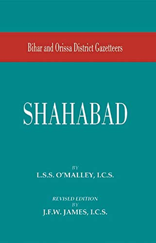 Bihar and Orissa District Gazetteers: Shahabad, Revised Edition: L.S.S. O? Malley