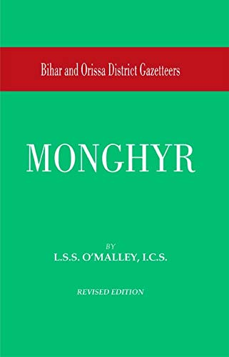Bihar and Orissa District Gazetteers: Monghyr, Revised Edition: L.S.S. O? Malley
