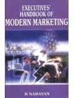 Executive's Handbook of Modern Marketing: Narayan, B