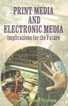 9788172731090: Print Media and Electronic Media ; Implications for the Future
