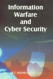 Information Warfare and Cyber Security: R C Mishra