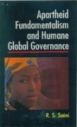 Apartheid, Fundamentalism and Humane Global Governance: Saini R.S.