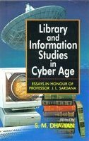 Library and Information Studies in Cyber Age: S M Dhawan