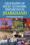 Geography of Socio-Economic Disparities in Jharkhand: Ahmad Syed Naushad