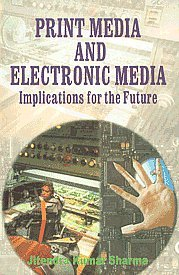 9788172732103: Print Media and Electronic Media ; Implications for the Future