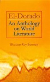 El Dorado : An Anthology on World: Bhaskar Roy Barman