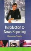 Introduction to News Reporting : Strictly on: Manoranjan Tripathy