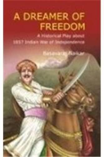A Dreamer Of Freedom: A Historical Play: B Naikar