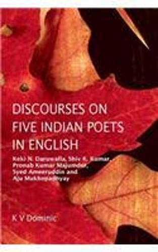 Discourses on Five Indian Poets in English: K. V. Dominic,