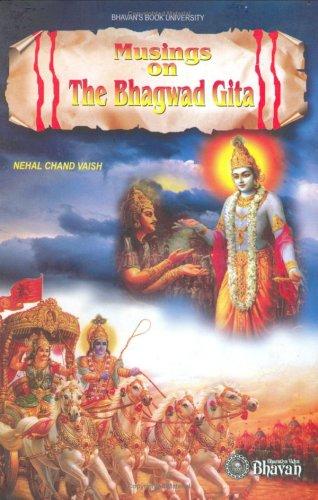 Musings on the Bhagwad Gita (Bhavan's book university): Nehal Chand Vaish