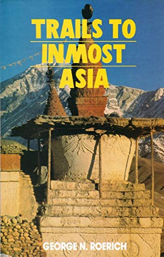 Trails to Inmost Asia: Five Years of Exploration with the Roerich Central Asian Expedition: George ...