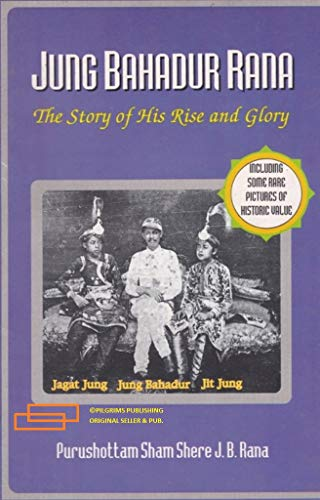 Jung Bahadur Rana: The Story of His: Cham Shere R.