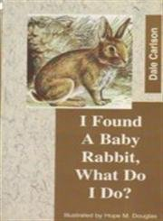 I Found a Baby Rabbit, What Do I Do? (Found a Baby Series) (8173032114) by Dale Carlson