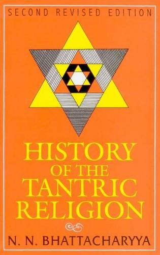 History of the Tantric Religion: A Historical,: Bhattacharyya, N.N.