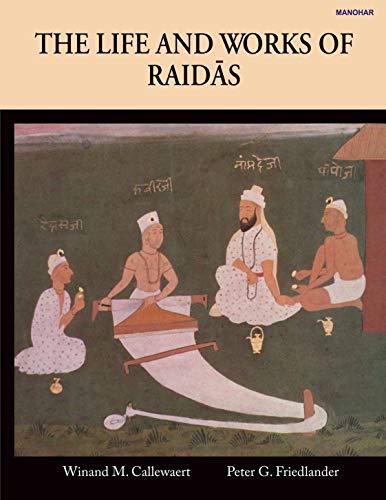 The Life and Works of Raidas: Callewaert, Winand M.,