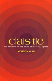 Caste: The Emergence of the South Asian Social System: Morton Klass