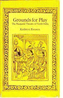 Grounds for Play: The Nautanki Theatre of North India: Kathryn Hansen