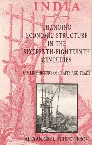 India: Changing Economic Structure in the Sixteenth-Eighteenth Centuries: Outline History of Crafts...