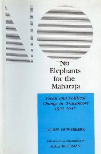 No Elephants For the Maharaja: Social and Political Change in Travancore 1921-1947: Louise ...