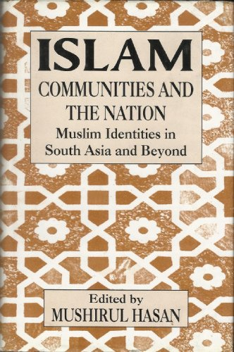 Islam, Communities and the Nation: Muslim Identities in South Asia and Beyond: Mushirul Hasan (ed.)