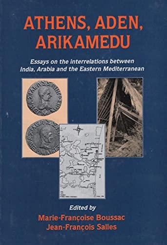 Athens, Aden, Arikamedu: Essays on the Interrelations between India, Arabia and the Eastern ...