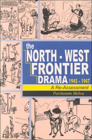 The North-West Frontier Drama, 1945-1947: A Re-Assessment: Parshotam Mehra