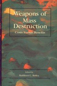 Weapons of Mass Destruction: Costs Versus Benefits: Kathleen C. Bailey (Ed.)
