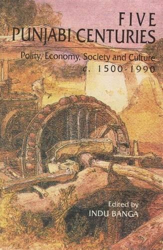 Five Punjabi Centuries: Polity, Economy, Society and: Banga, Indu (ed.)