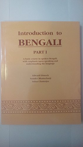 Introduction to Bengali, Part I: A Basic Course in Spoken Bengali, With Emphasis Upon Speaking and ...