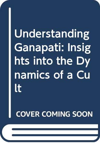 9788173041952: Understanding Ganapati: Insights into the Dynamics of a Cult