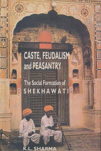 Caste Feudalism and Peasantry: Social Formation of Shekhawati: K.L. Sharma