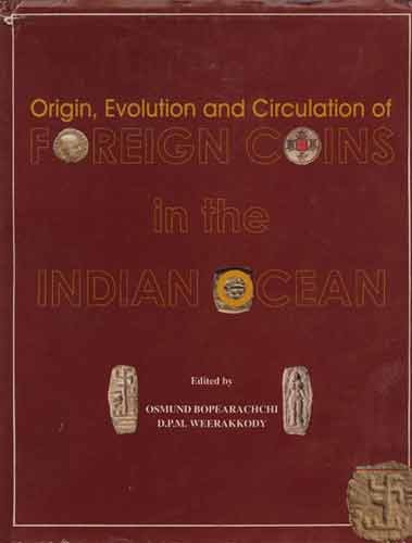 Origin, Evolution and Circulation of Foreign Coins in the Indian Ocean: Osmund Bopearachchi & D.P.M...