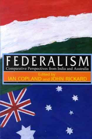 Federalism : Comparative Perspectives from India and: Ian Copland (ed)