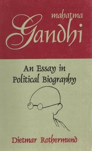 Mahatma Gandhi: An Essay in Political Biography: Rothermund, Dietmar