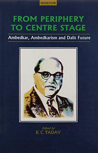 From Periphery to Centrestage: Ambedkar, Ambedkarism and: Yadav, K.C. (ed.)