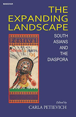 The Expanding Landscape: South Asians and the Diaspora: Carla Petievich (Ed.)