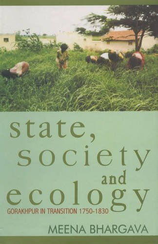State, Society and Ecology: Gorakhpur in Transition 1750-1830: Meena Bhargava